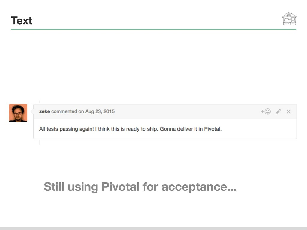 Text Still using Pivotal for acceptance...