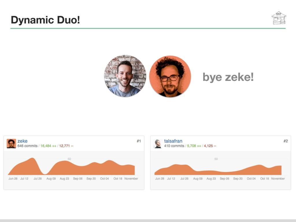 Dynamic Duo! bye zeke!