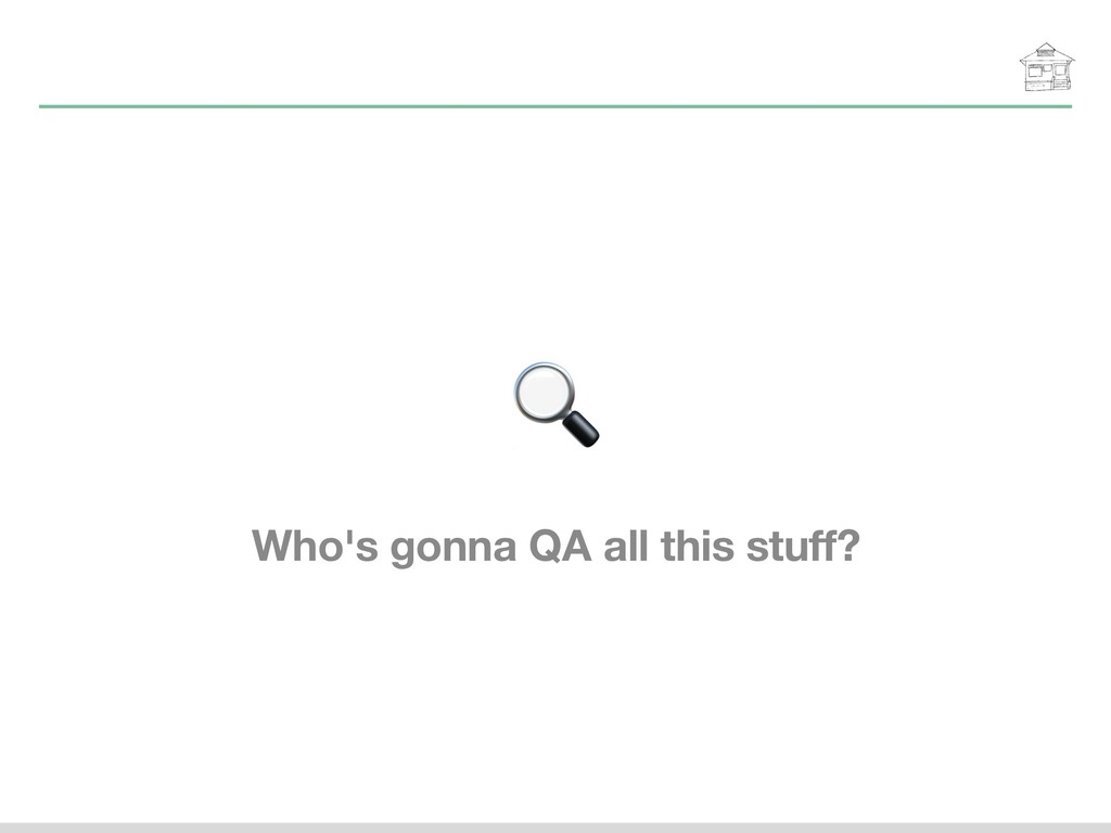 Who's gonna QA all this stuff?