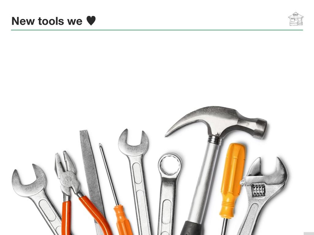 New tools we —