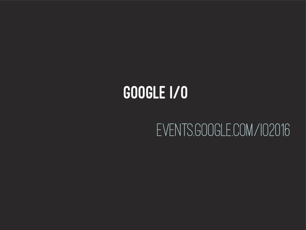 Google I/o events.google.com/io2016