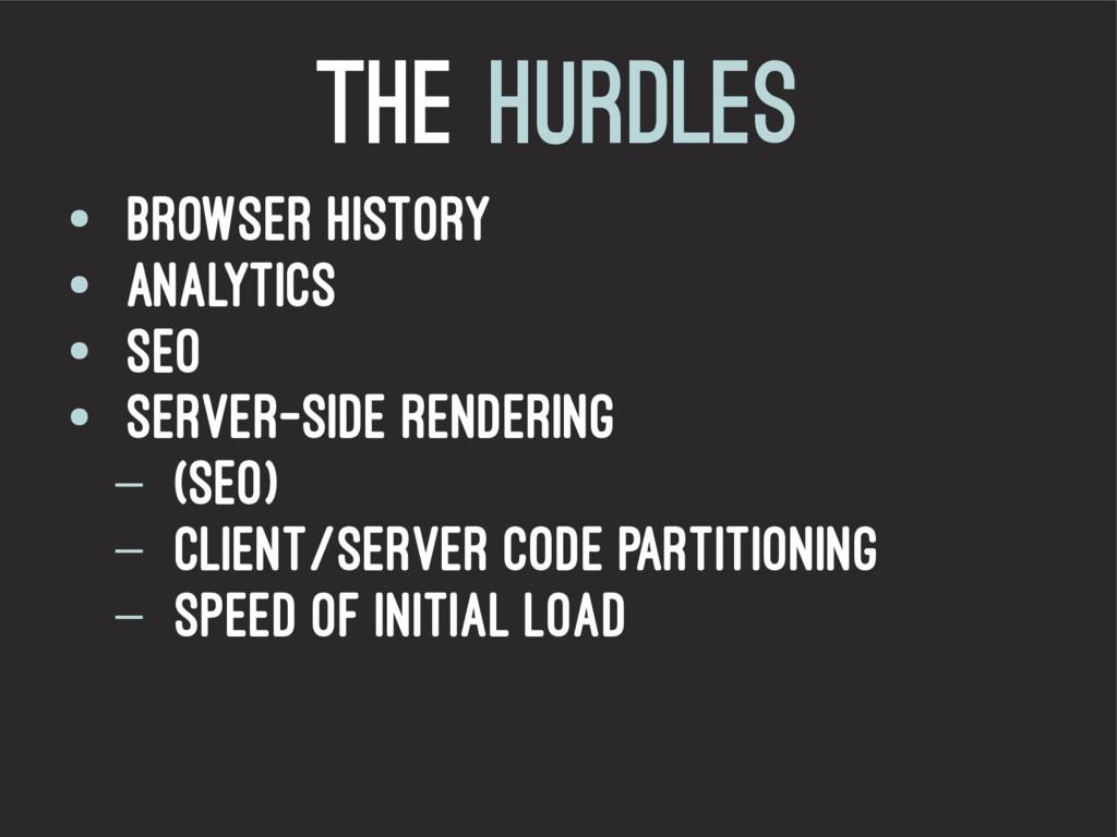The hurdles ● Browser history ● Analytics ● SEO...