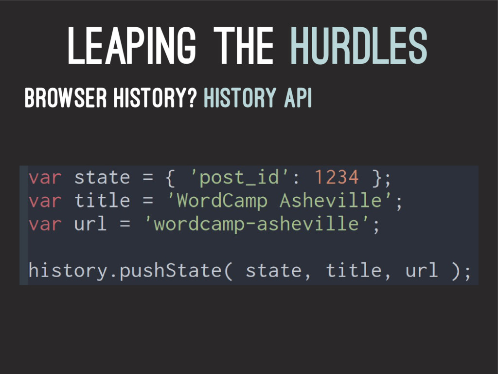 leaping the hurdles Browser History? History API