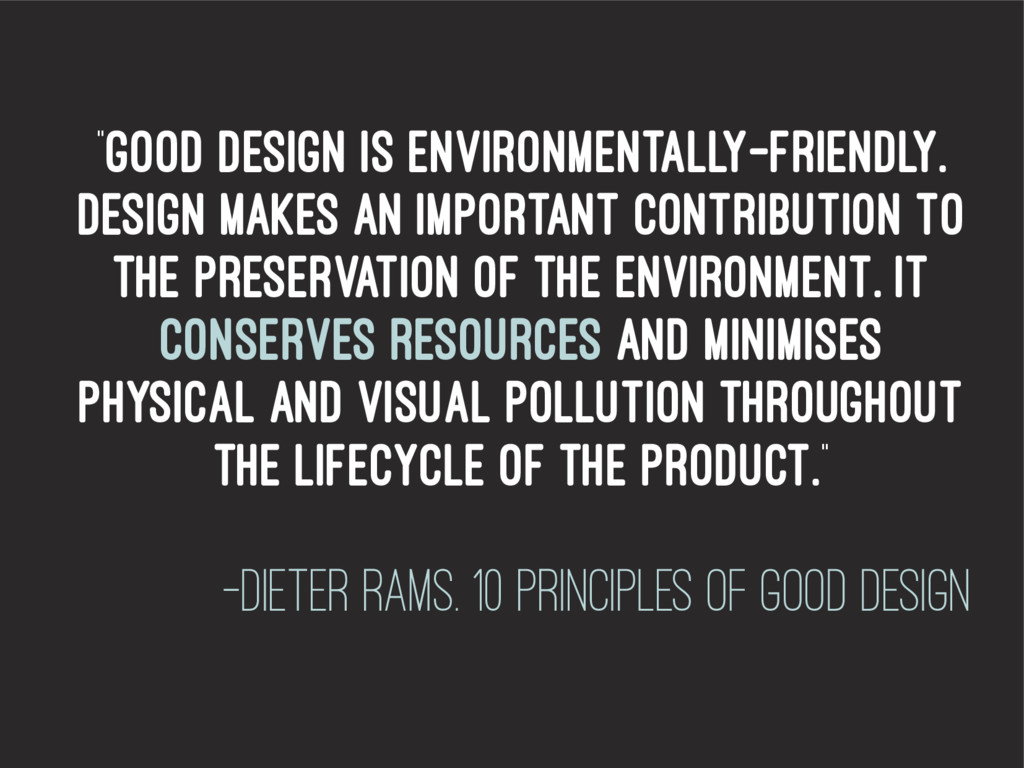 """Good design is environmentally-friendly. Desig..."