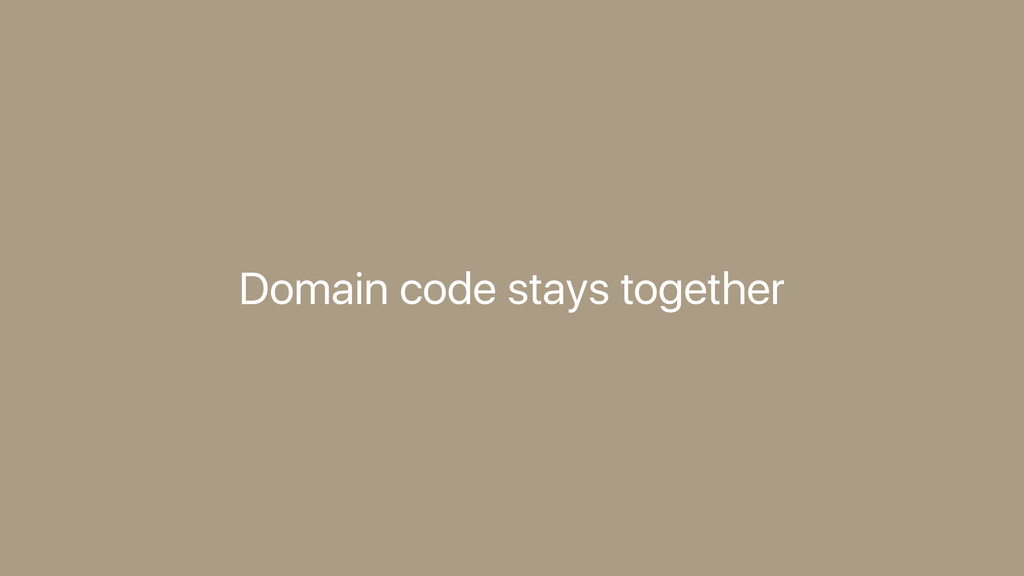 Domain code stays together