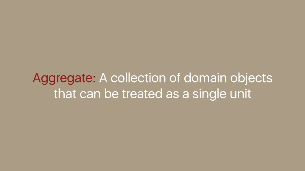 Aggregate: A collection of domain objects that ...