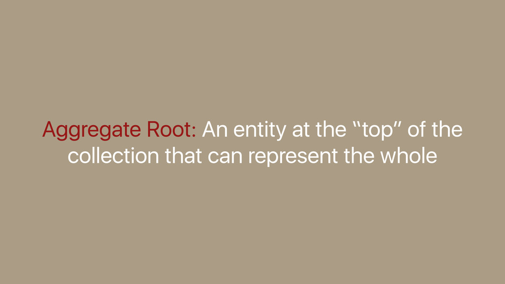 "Aggregate Root: An entity at the ""top"" of the c..."