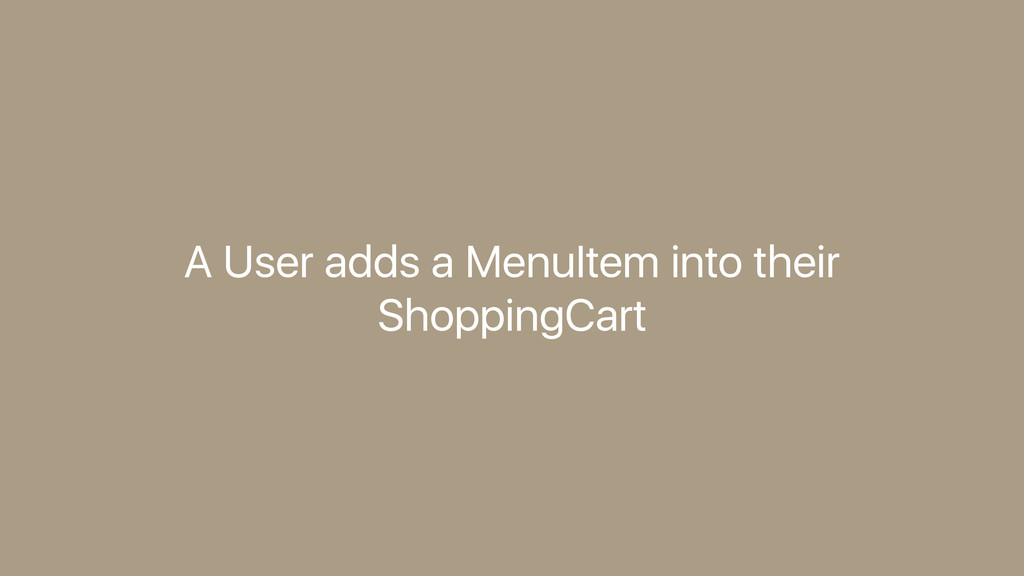 A User adds a MenuItem into their ShoppingCart