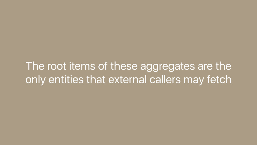 The root items of these aggregates are the only...