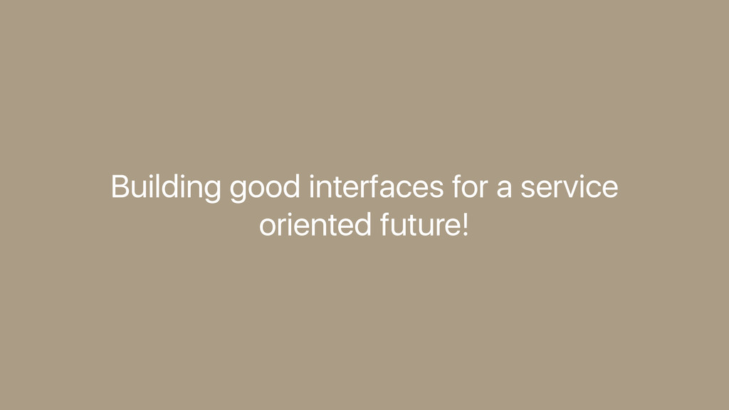 Building good interfaces for a service oriented...