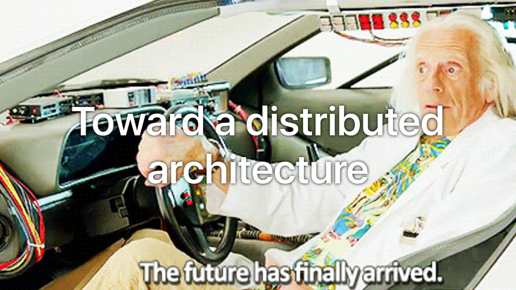 Toward a distributed architecture