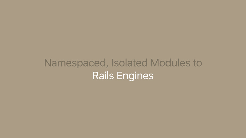 Namespaced, Isolated Modules to Rails Engines