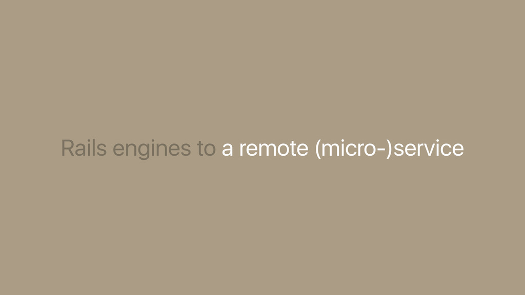 Rails engines to a remote (micro-)service