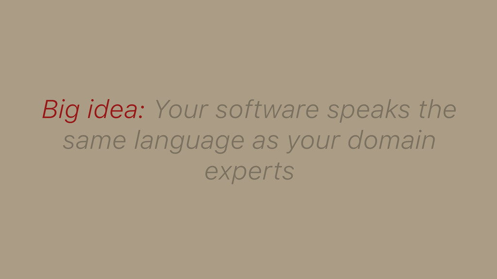 Big idea: Your software speaks the same languag...