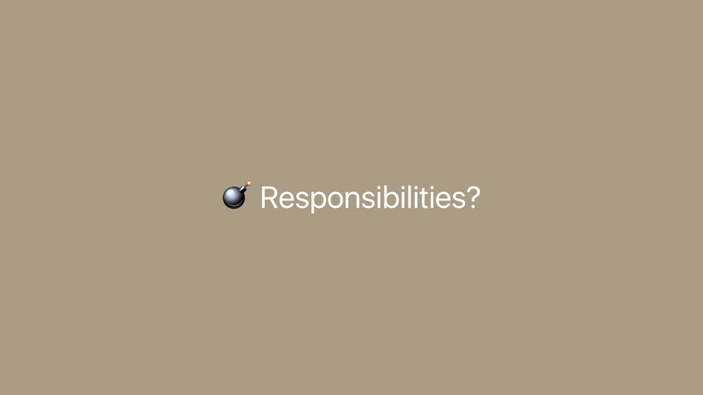 Responsibilities?