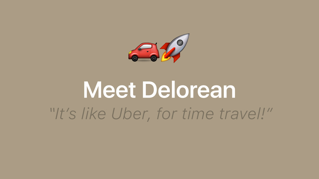 "Meet Delorean ""It's like Uber, for time travel!..."