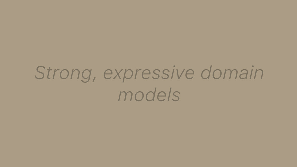 Strong, expressive domain models