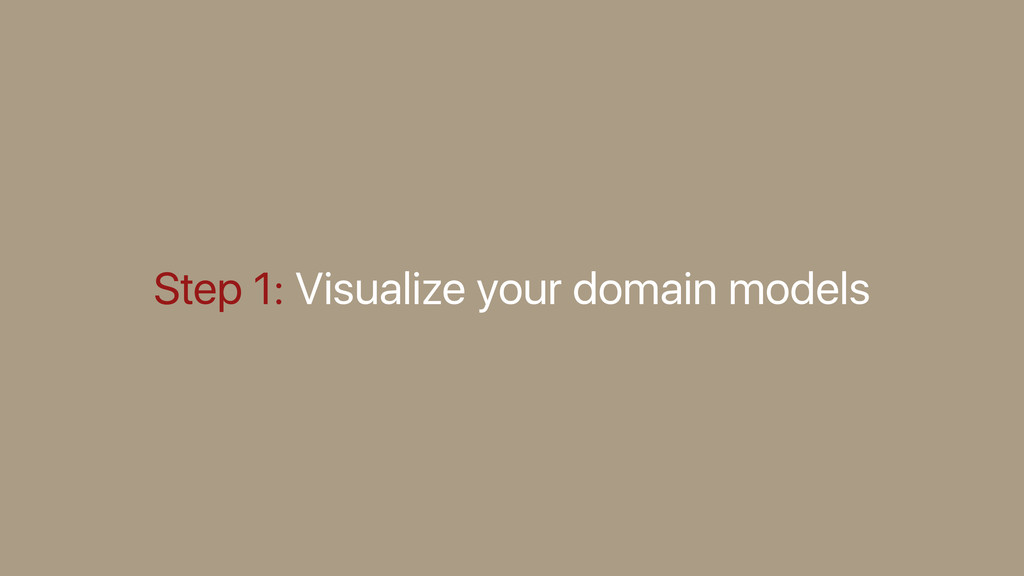 Step 1: Visualize your domain models