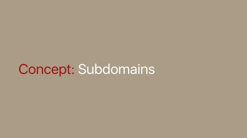 Concept: Subdomains