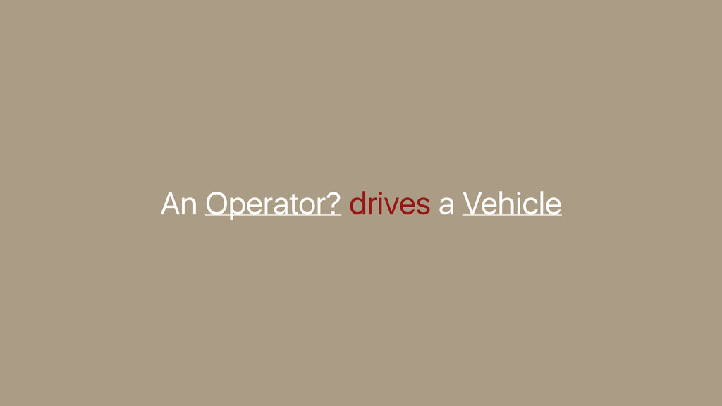 An Operator? drives a Vehicle