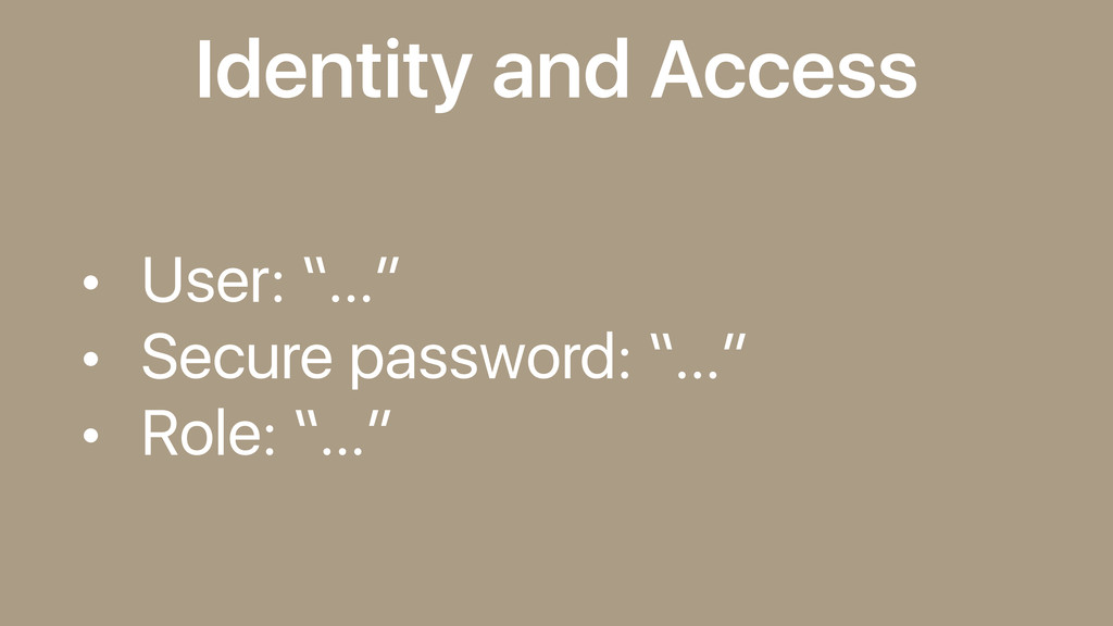 "Identity and Access • User: ""…"" • Secure passwo..."
