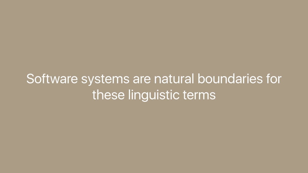 Software systems are natural boundaries for the...