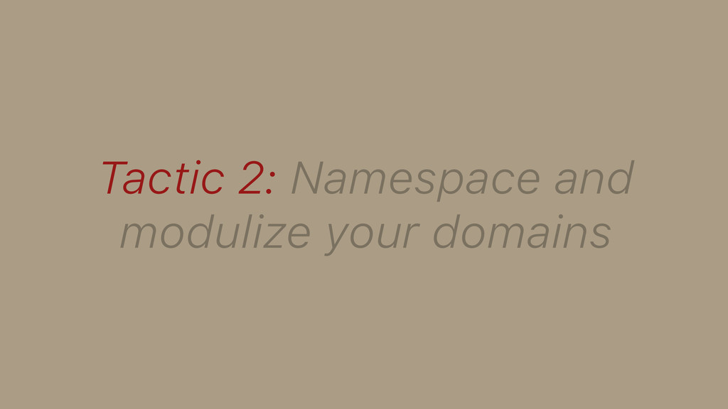 Tactic 2: Namespace and modulize your domains