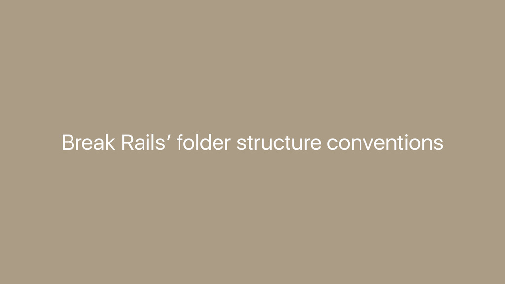 Break Rails' folder structure conventions