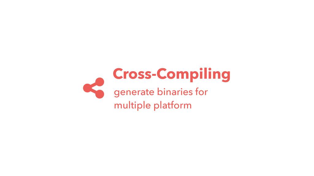 Cross-Compiling generate binaries for multiple ...