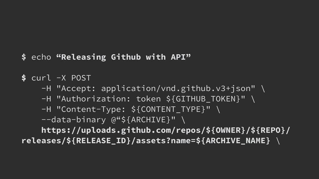 "$ echo ""Releasing Github with API"" ! $ curl -X ..."
