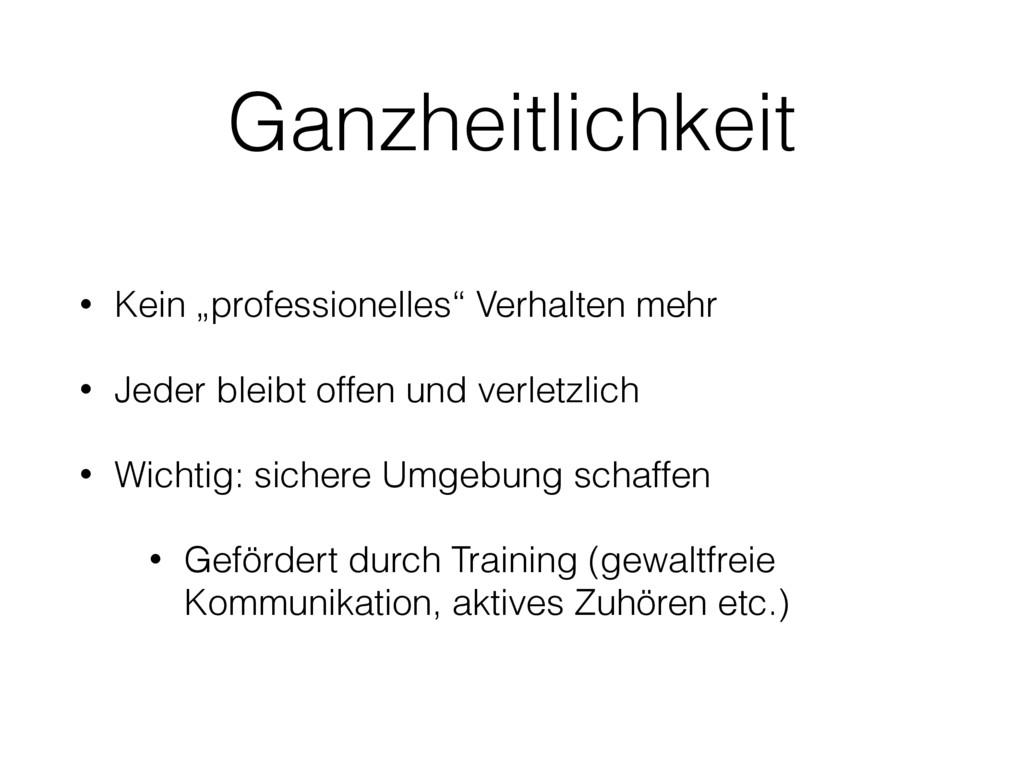 """Ganzheitlichkeit • Kein """"professionelles"""" Verha..."""