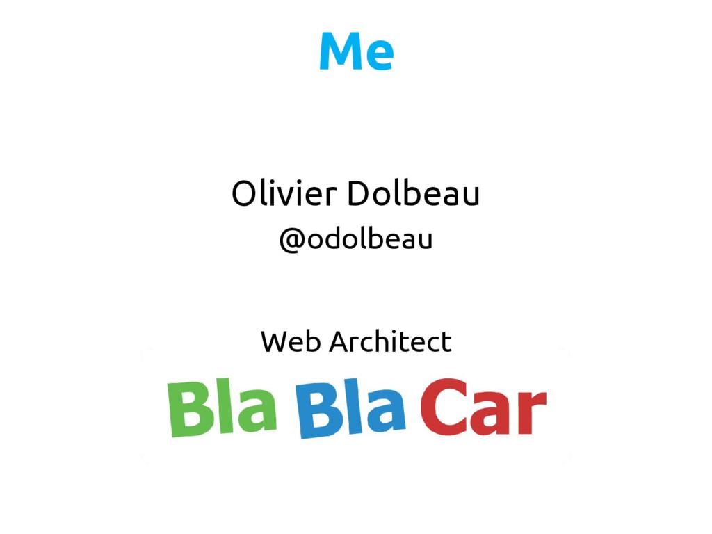 Olivier Dolbeau @odolbeau Web Architect Me