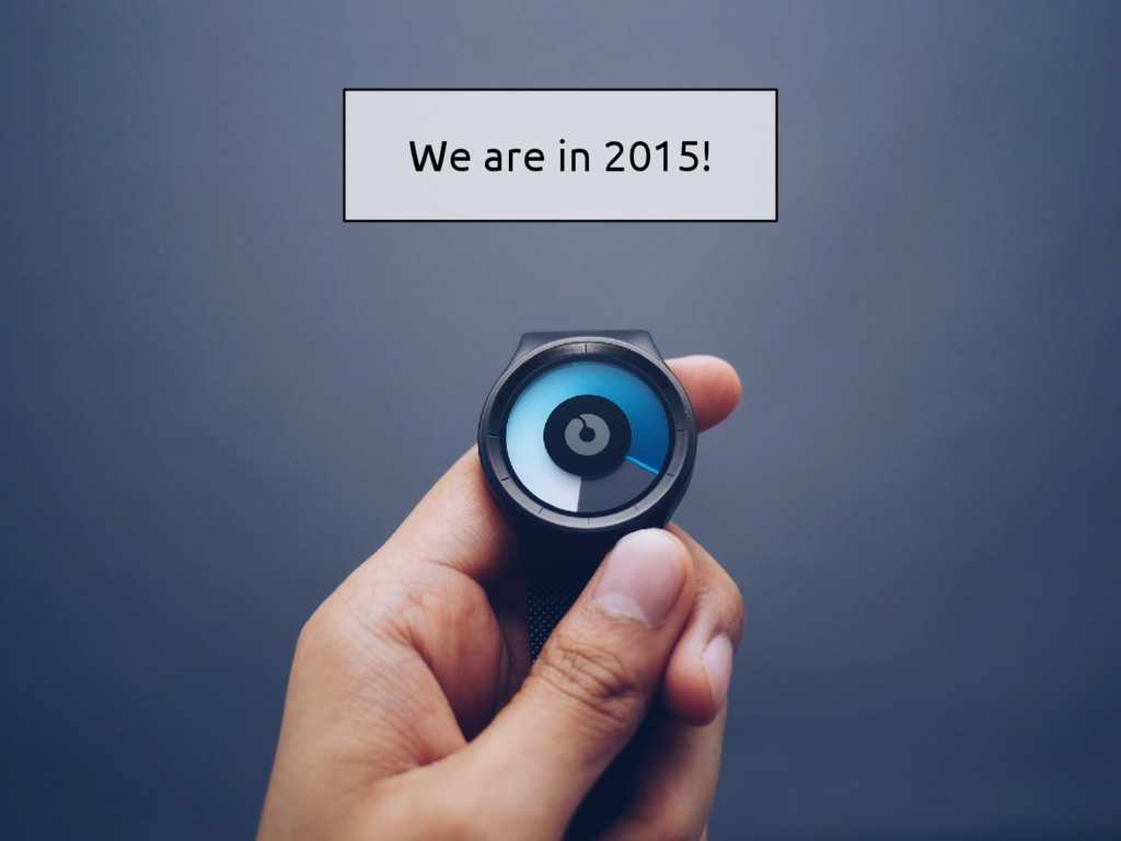 We are in 2015!
