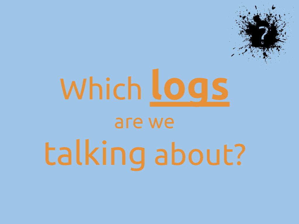 Which logs are we talking about?