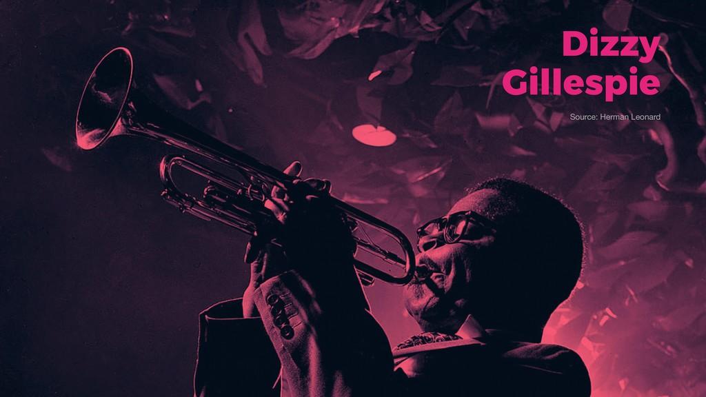 Dizzy Gillespie Source: Herman Leonard