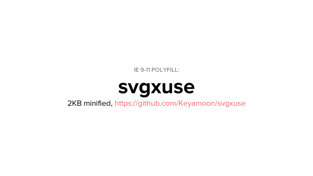 IE 9-11 POLYFILL: svgxuse 2KB minified, https:/...