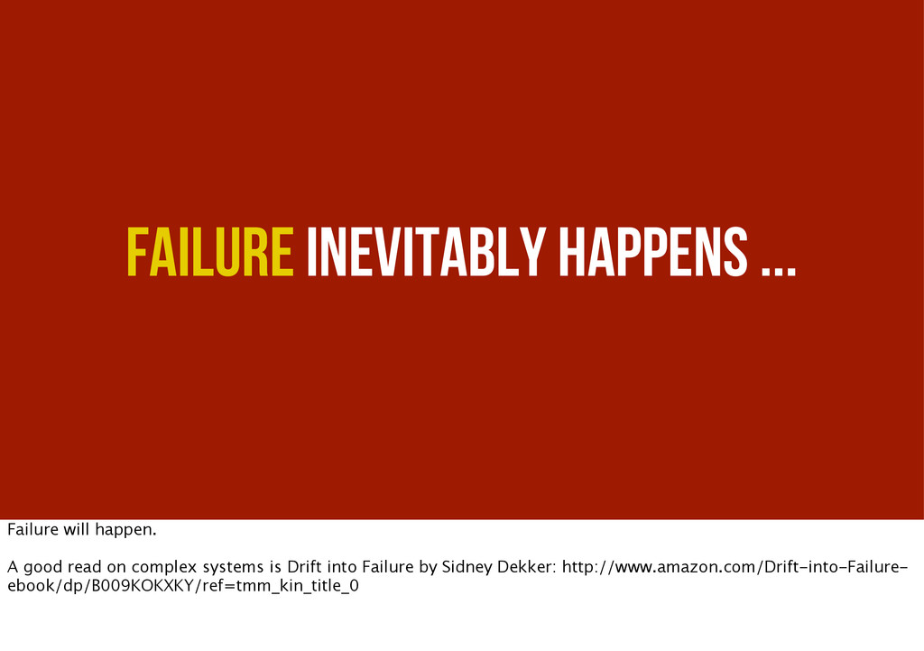 Failure inevitably happens ... Failure will hap...