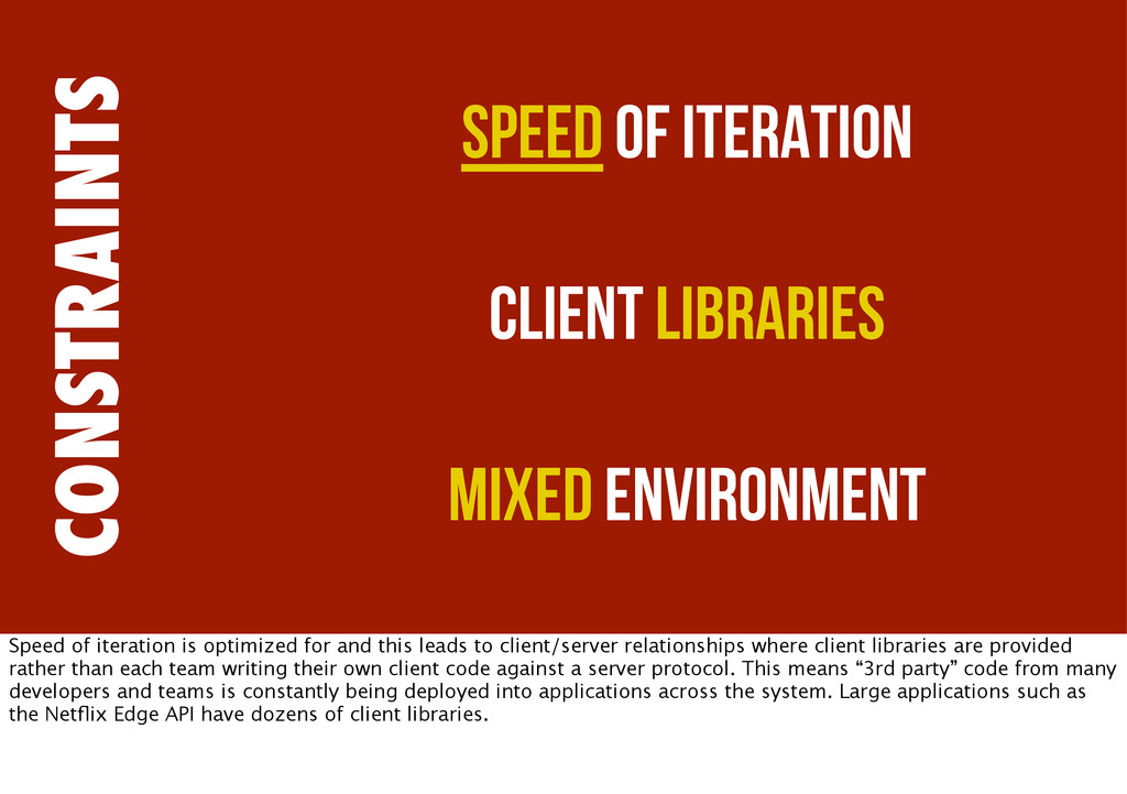 CONSTRAINTS Speed of Iteration Client Libraries...