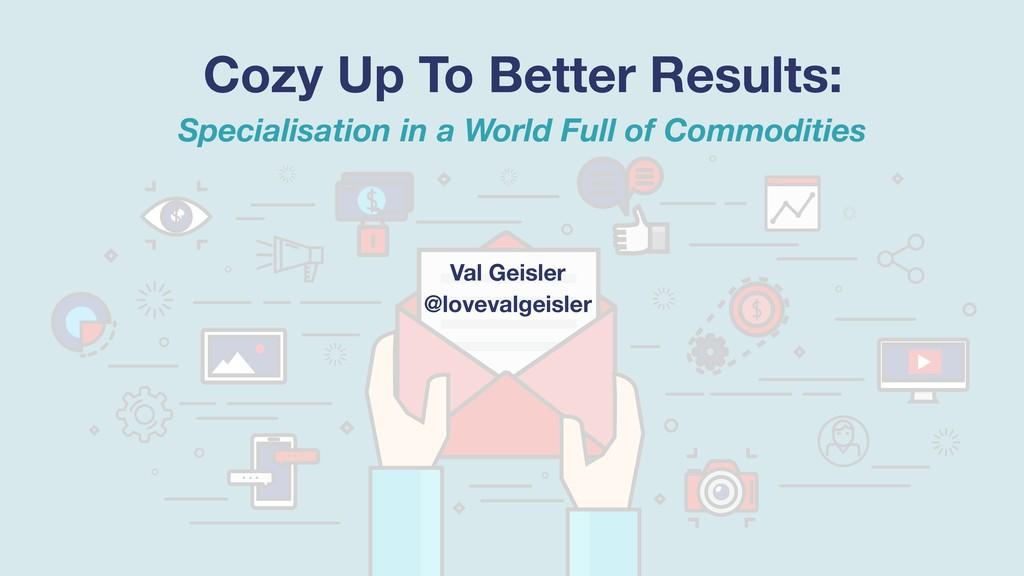 Val Geisler @lovevalgeisler Cozy Up To Better R...