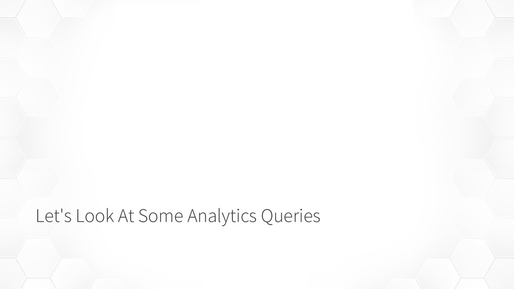 Let's Look At Some Analytics Queries