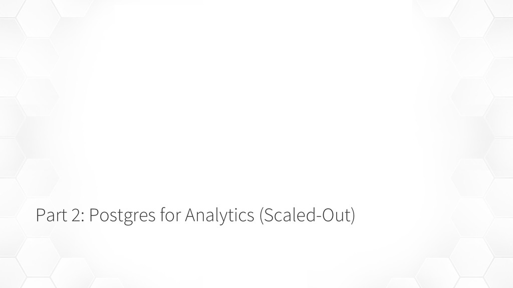 Part 2: Postgres for Analytics (Scaled-Out)