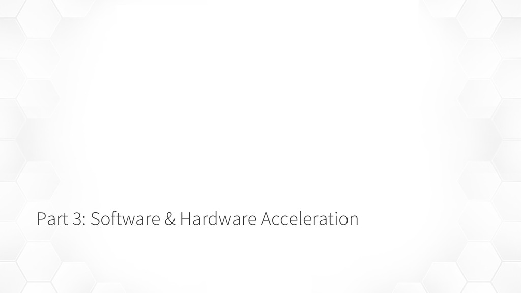 Part 3: Software & Hardware Acceleration
