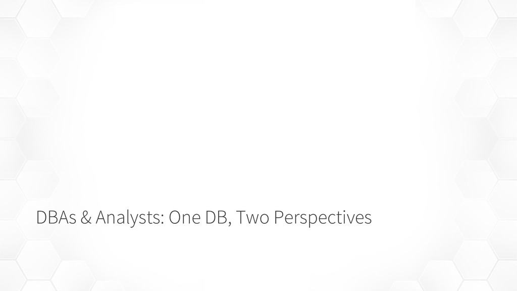 DBAs & Analysts: One DB, Two Perspectives