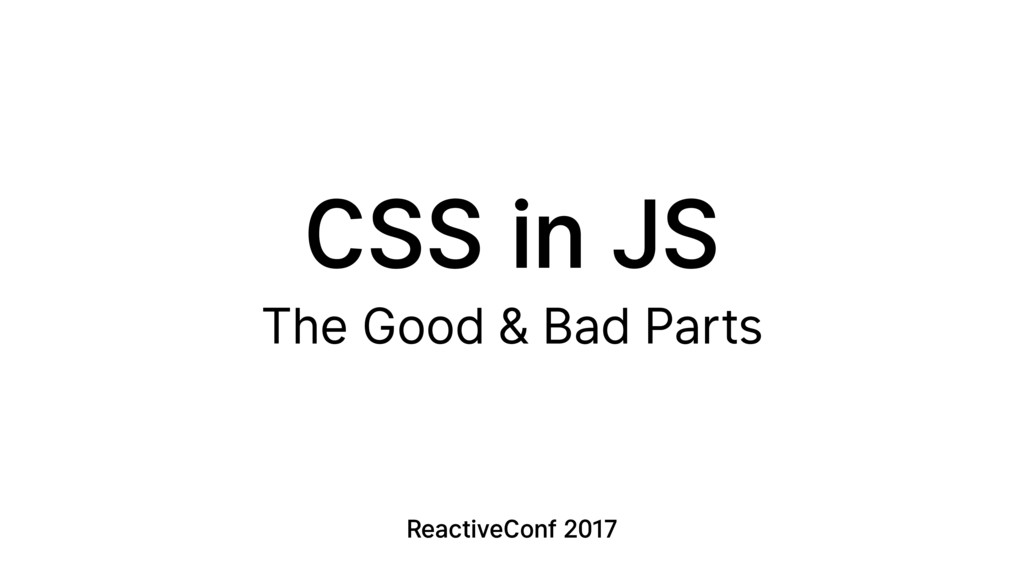 CSS in JS The Good & Bad Parts ReactiveConf 2017