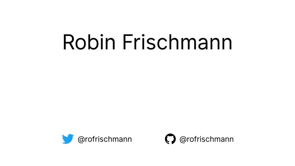Robin Frischmann @rofrischmann @rofrischmann