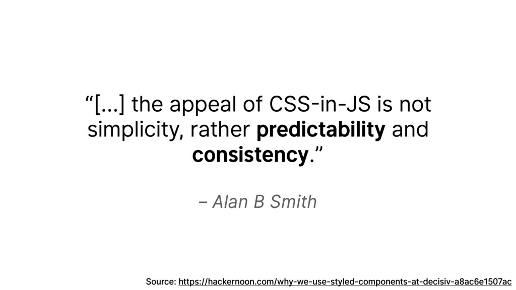"– Alan B Smith ""[…] the appeal of CSS-in-JS is ..."