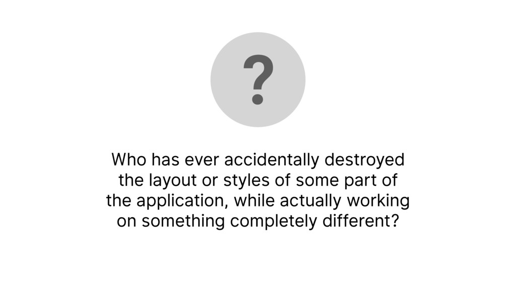 Who has ever accidentally destroyed the layout ...