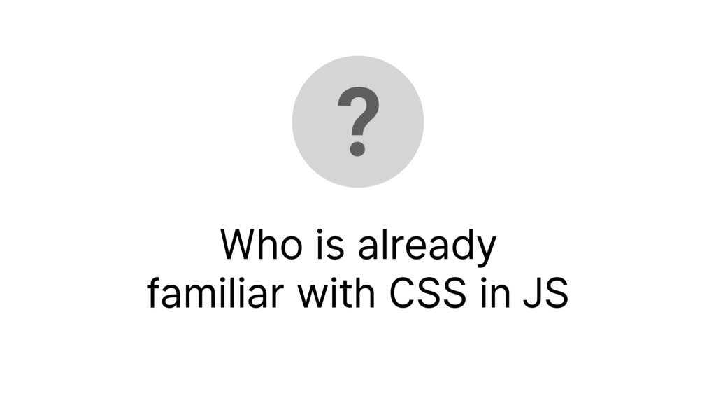 Who is already familiar with CSS in JS ?