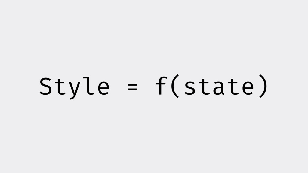 Style = f(state)