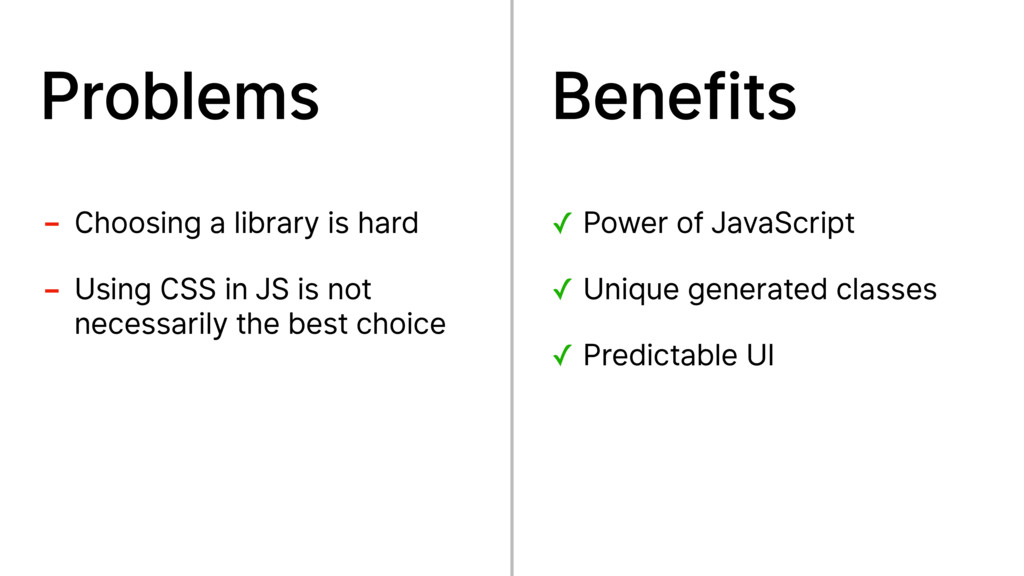- Choosing a library is hard - Using CSS in JS ...
